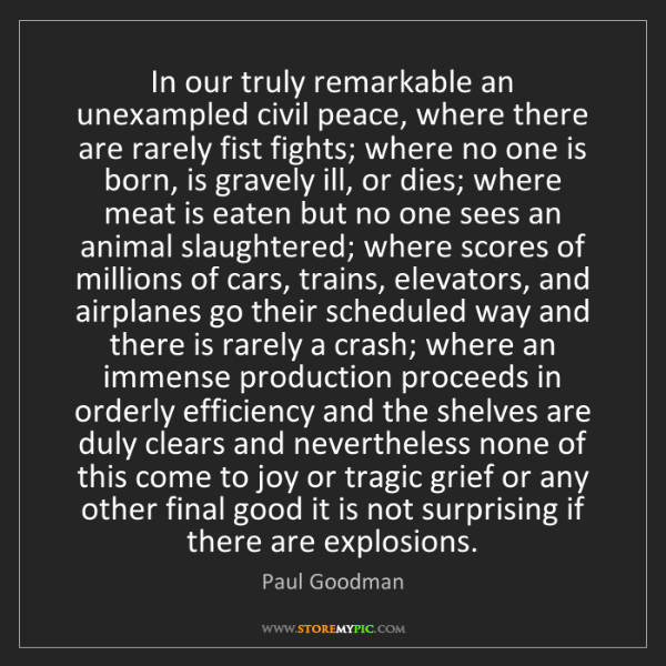 Paul Goodman: In our truly remarkable an unexampled civil peace, where...