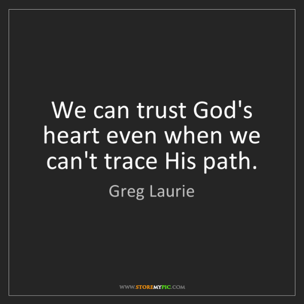 Greg Laurie: We can trust God's heart even when we can't trace His...