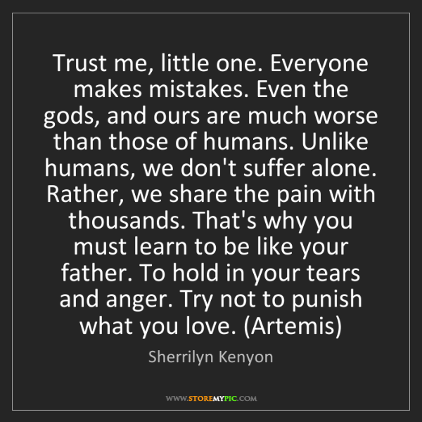 Sherrilyn Kenyon: Trust me, little one. Everyone makes mistakes. Even the...