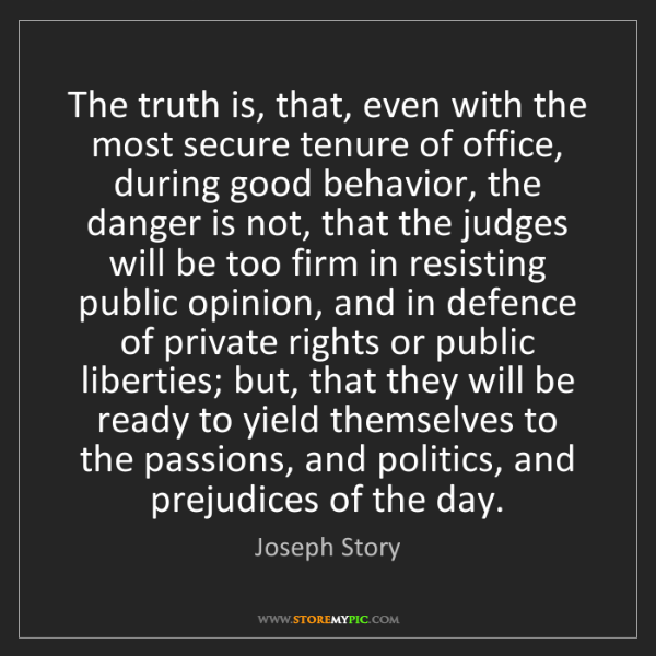 Joseph Story: The truth is, that, even with the most secure tenure...