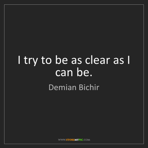 Demian Bichir: I try to be as clear as I can be.