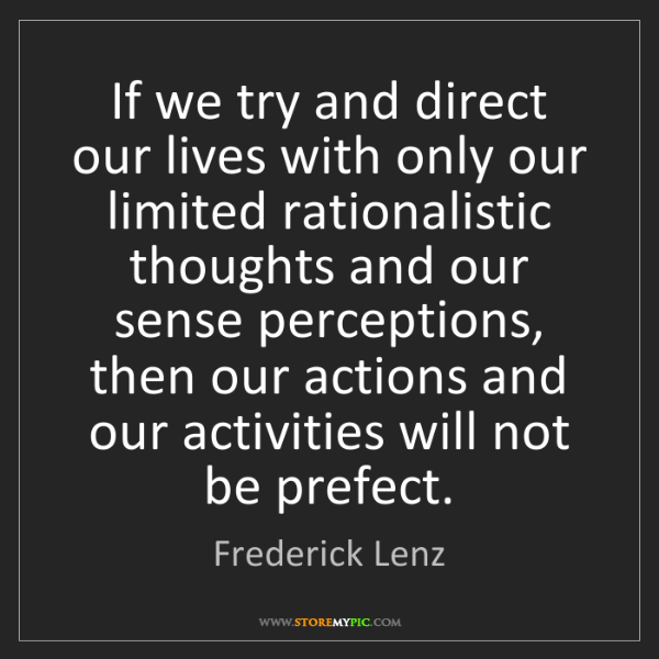 Frederick Lenz: If we try and direct our lives with only our limited...