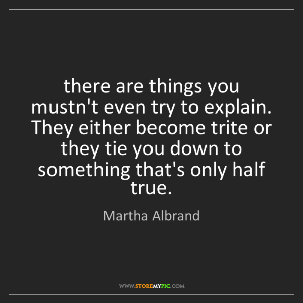 Martha Albrand: there are things you mustn't even try to explain. They...