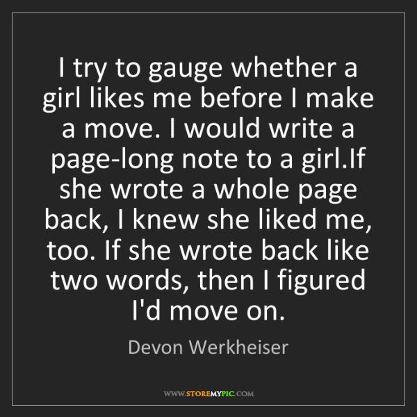 Devon Werkheiser: I try to gauge whether a girl likes me before I make...
