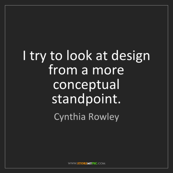 Cynthia Rowley: I try to look at design from a more conceptual standpoint.