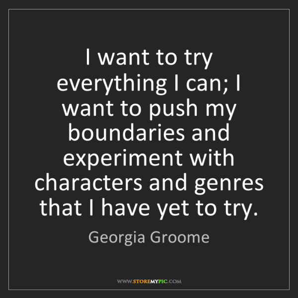 Georgia Groome: I want to try everything I can; I want to push my boundaries...