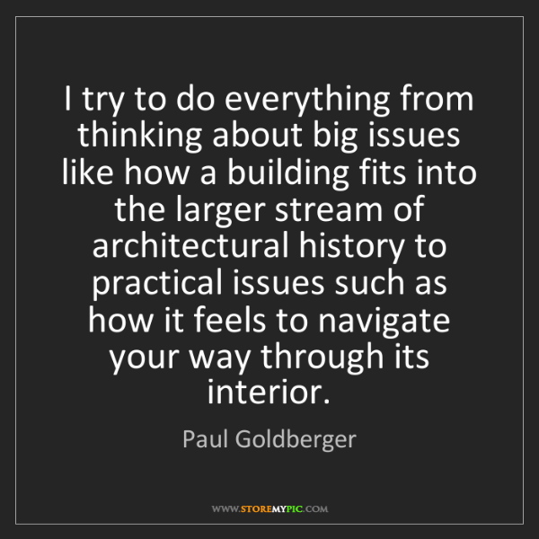 Paul Goldberger: I try to do everything from thinking about big issues...