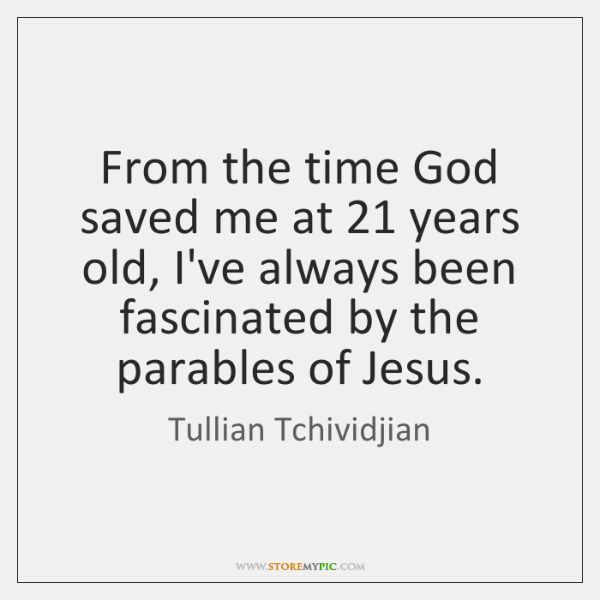 From the time God saved me at 21 years old, I've always been ...