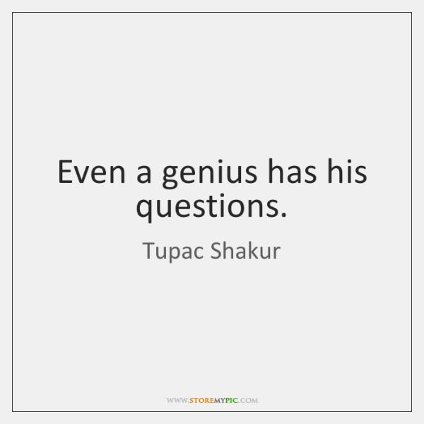 Even a genius has his questions.