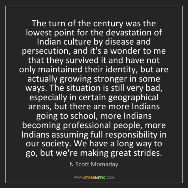 N Scott Momaday: The turn of the century was the lowest point for the...