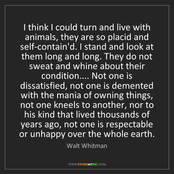 Walt Whitman: I think I could turn and live with animals, they are...
