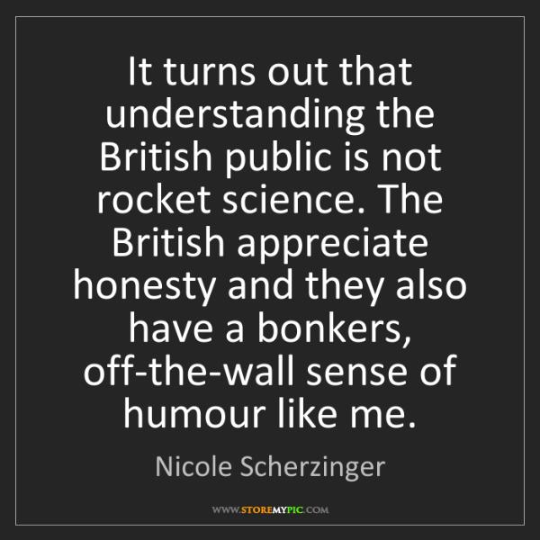 Nicole Scherzinger: It turns out that understanding the British public is...