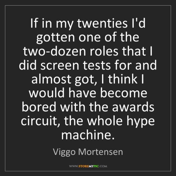 Viggo Mortensen: If in my twenties I'd gotten one of the two-dozen roles...