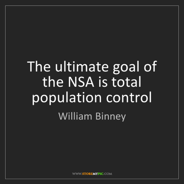 William Binney: The ultimate goal of the NSA is total population control
