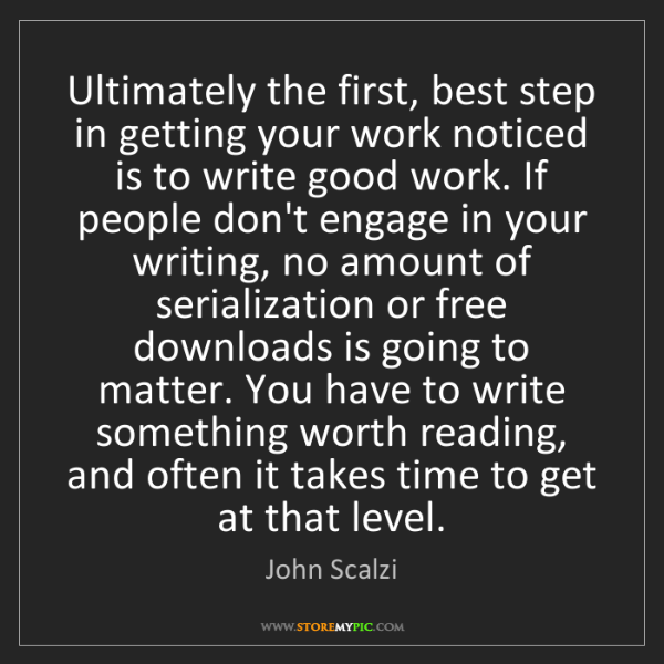 John Scalzi: Ultimately the first, best step in getting your work...