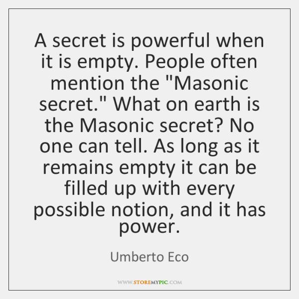 "A secret is powerful when it is empty. People often mention the ""..."