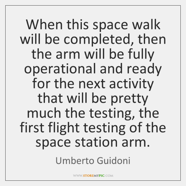 When this space walk will be completed, then the arm will be ...