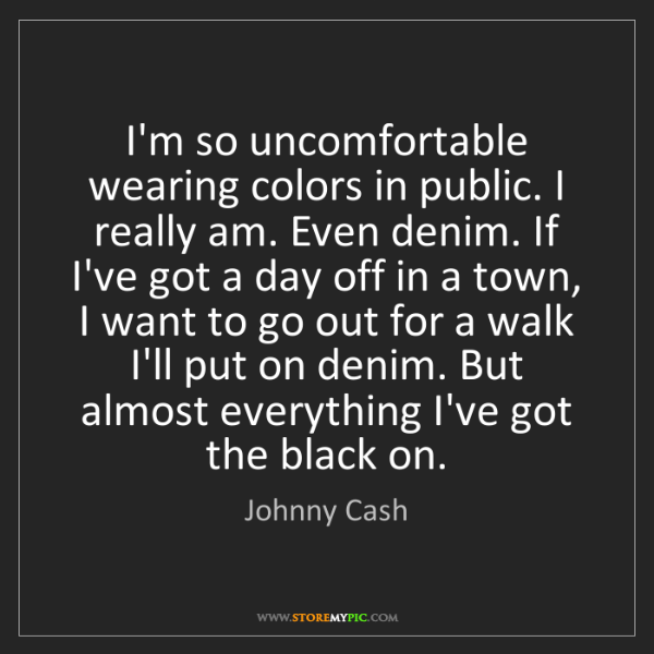 Johnny Cash: I'm so uncomfortable wearing colors in public. I really...