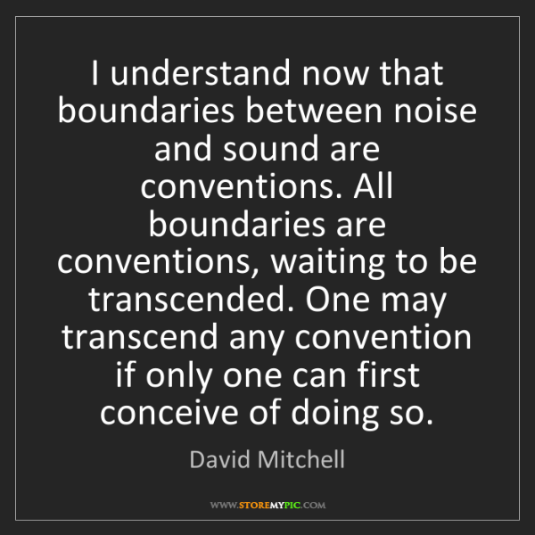 David Mitchell: I understand now that boundaries between noise and sound...