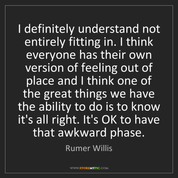 Rumer Willis: I definitely understand not entirely fitting in. I think...