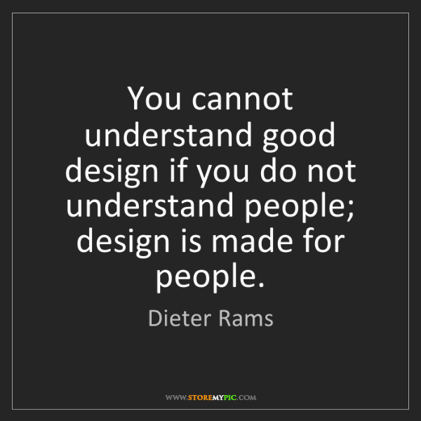 Dieter Rams: You cannot understand good design if you do not understand...