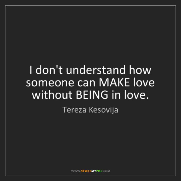Tereza Kesovija: I don't understand how someone can MAKE love without...