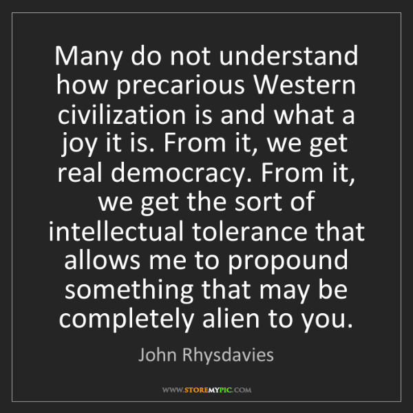 John Rhysdavies: Many do not understand how precarious Western civilization...