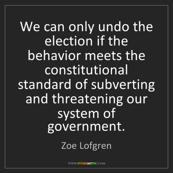 Zoe Lofgren: We can only undo the election if the behavior meets the...