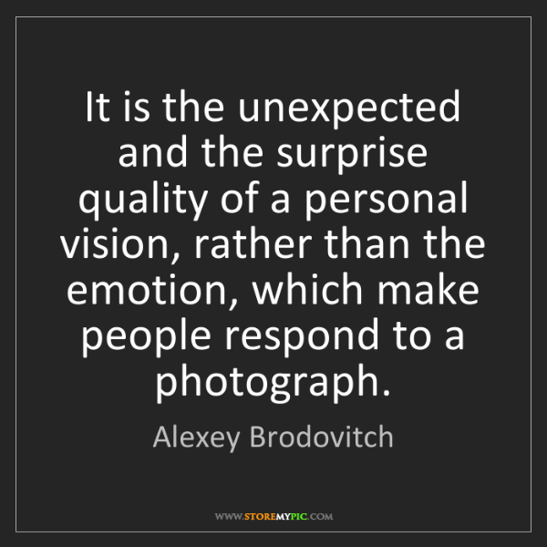Alexey Brodovitch: It is the unexpected and the surprise quality of a personal...