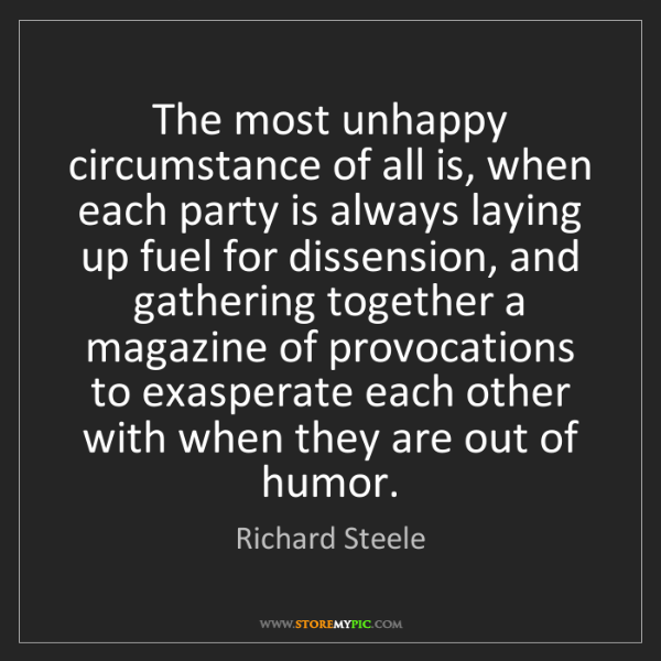 Richard Steele: The most unhappy circumstance of all is, when each party...