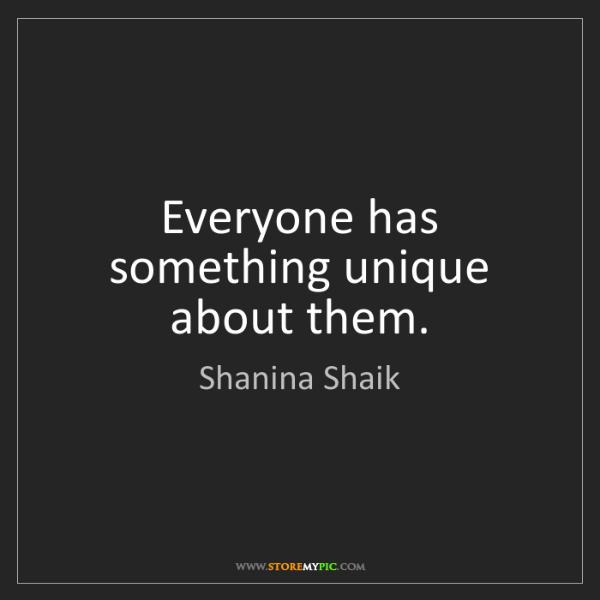 Shanina Shaik: Everyone has something unique about them.