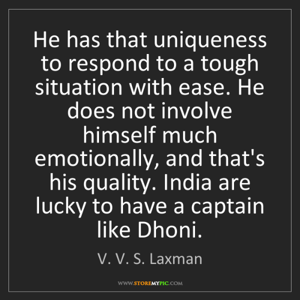 V. V. S. Laxman: He has that uniqueness to respond to a tough situation...