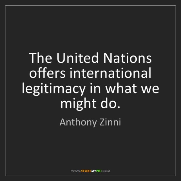 Anthony Zinni: The United Nations offers international legitimacy in...