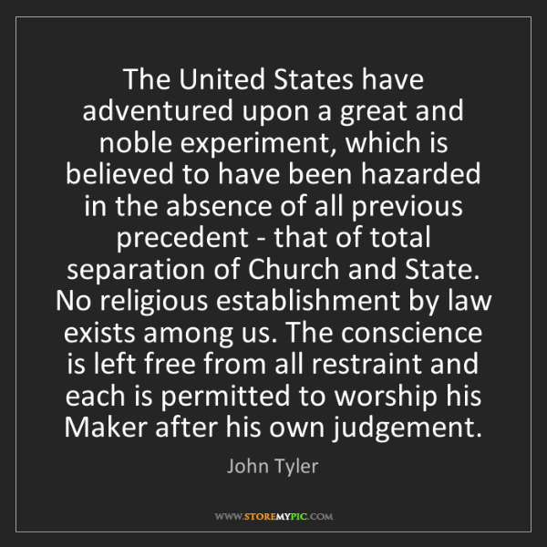 John Tyler: The United States have adventured upon a great and noble...