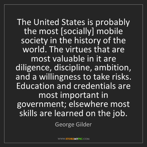 George Gilder: The United States is probably the most [socially] mobile...