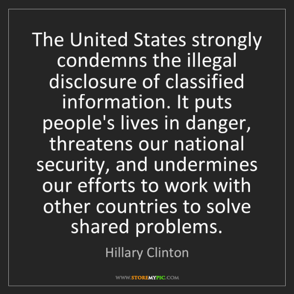 Hillary Clinton: The United States strongly condemns the illegal disclosure...
