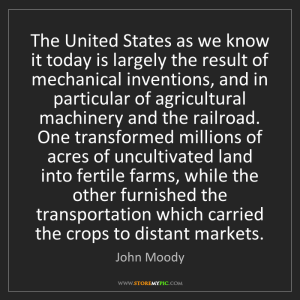 John Moody: The United States as we know it today is largely the...