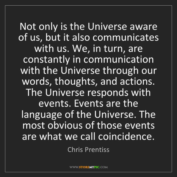 Chris Prentiss: Not only is the Universe aware of us, but it also communicates...