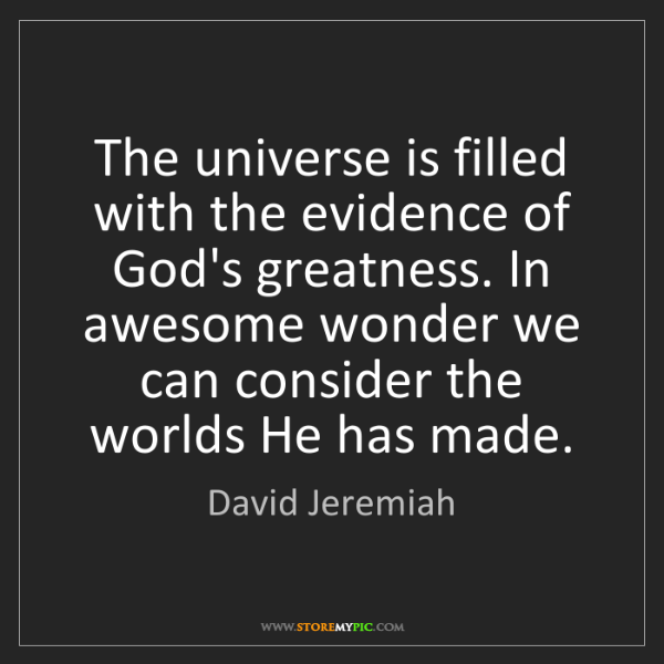 David Jeremiah: The universe is filled with the evidence of God's greatness....