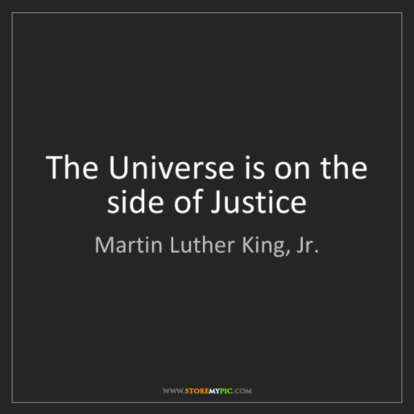 Martin Luther King, Jr.: The Universe is on the side of Justice