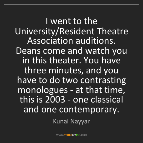 Kunal Nayyar: I went to the University/Resident Theatre Association...