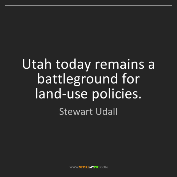 Stewart Udall: Utah today remains a battleground for land-use policies.