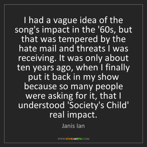 Janis Ian: I had a vague idea of the song's impact in the '60s,...