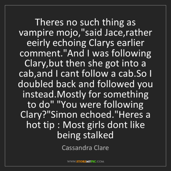 "Cassandra Clare: Theres no such thing as vampire mojo,""said Jace,rather..."