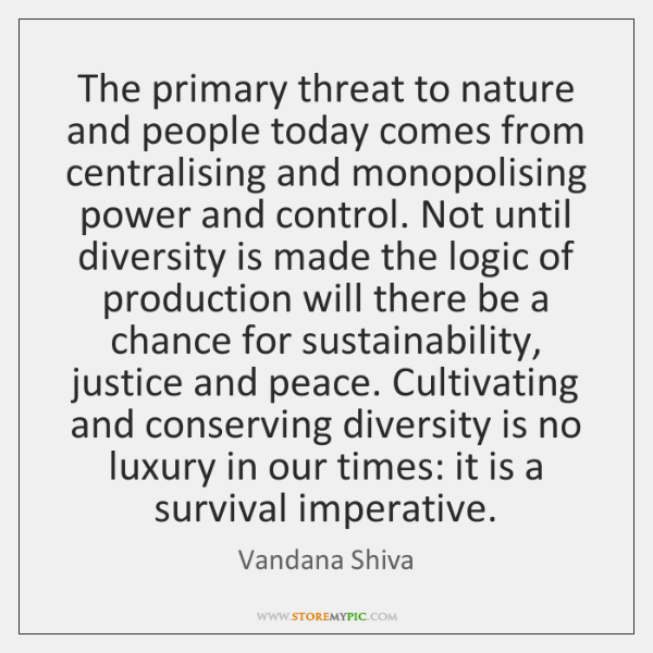 The primary threat to nature and people today comes from centralising and ...