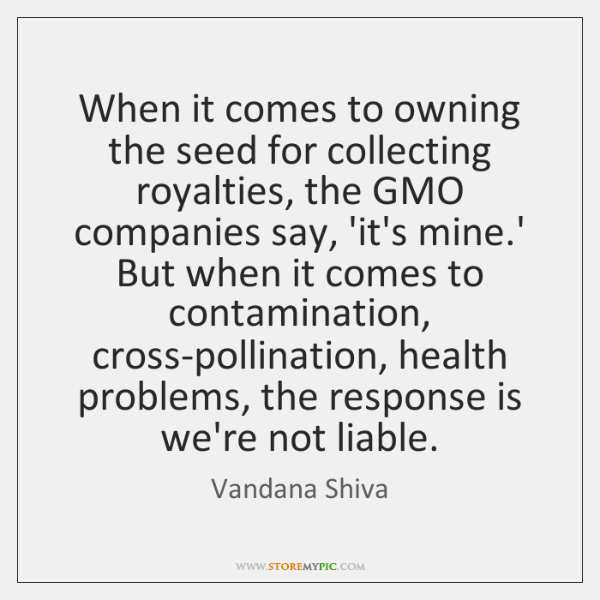 When it comes to owning the seed for collecting royalties, the GMO ...