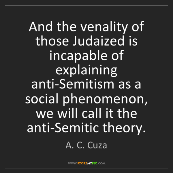 A. C. Cuza: And the venality of those Judaized is incapable of explaining...