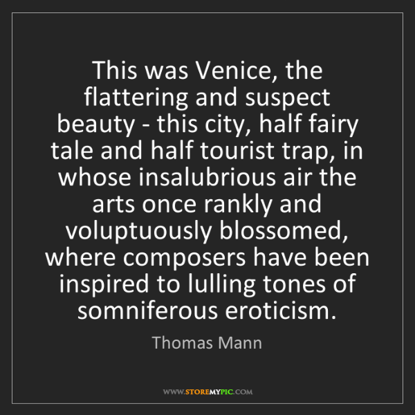 Thomas Mann: This was Venice, the flattering and suspect beauty -...