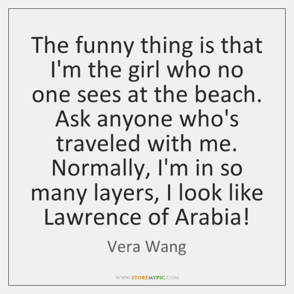 The funny thing is that I'm the girl who no one sees ...