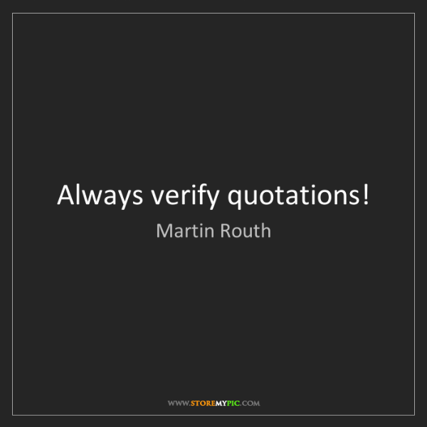 Martin Routh: Always verify quotations!